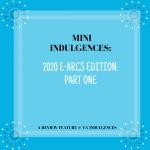 Mini Indulgences: 2020 e-ARCs Edition (Part One)