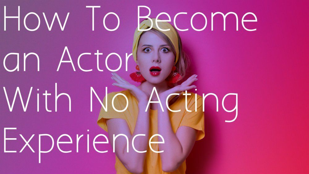 How to an actor with no acting experience in 2020