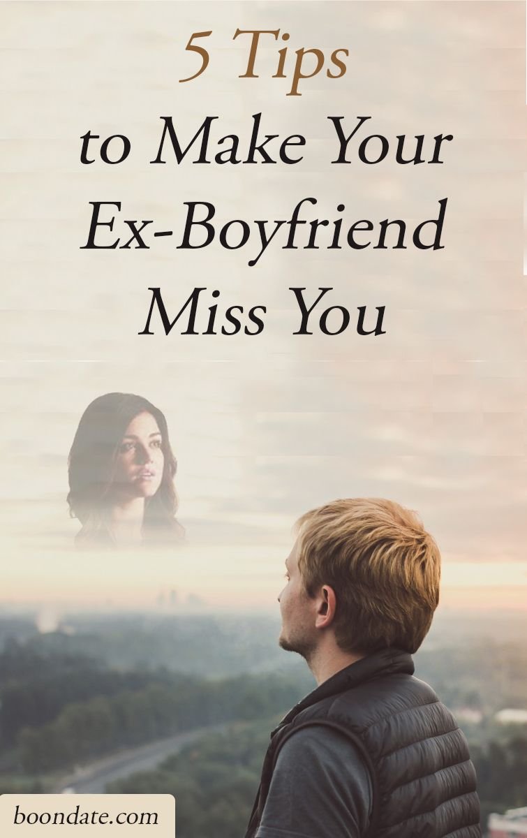 5 tips to make your exboyfriend miss you make him miss