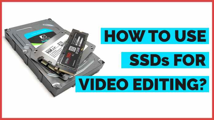 how to use ssd for video editing