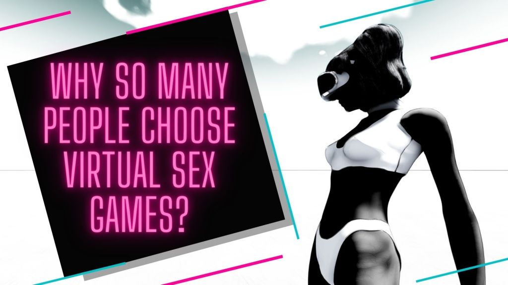 Why so many people choose virtual sex games