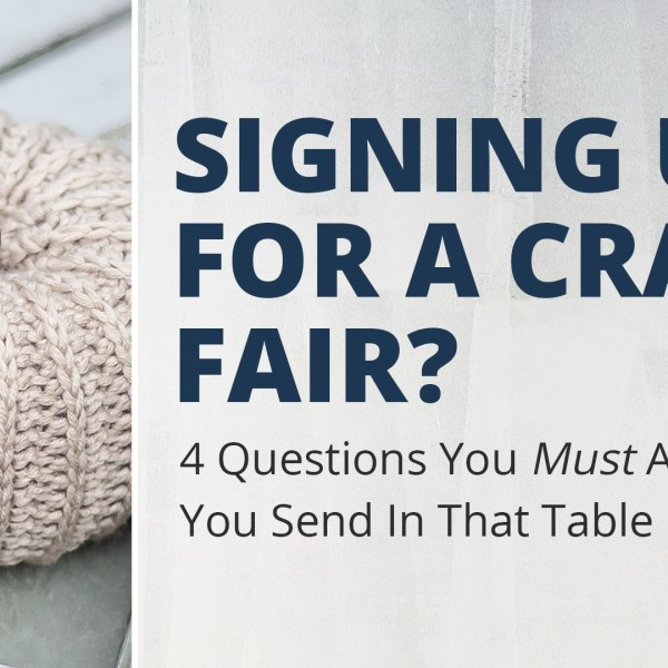 Signing Up For A Craft Fair? 4 Questions You MUST Ask Before You Send In That Table Fee