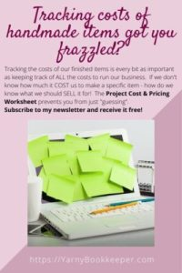 "Tracking the costs of our finished items is every bit as important as keeping track of ALL the costs to run our business. If we don't know how much it COST us to make a specific item - how do we know what we should SELL it for! The Project Cost & Pricing Worksheet prevents you from just ""guessing"". Subscribe to my newsletter and receive it free!"