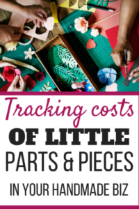 3 methods for tracking costs of little parts & pieces that go into your handmade items.