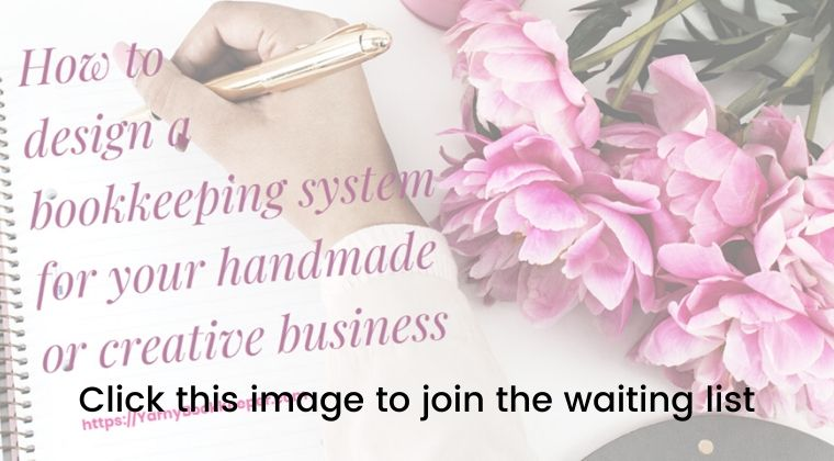 "Join the waiting list for ""How to design a bookkeeping system for your handmade or creative business"" Doors open for enrollment on 1-23-2020"