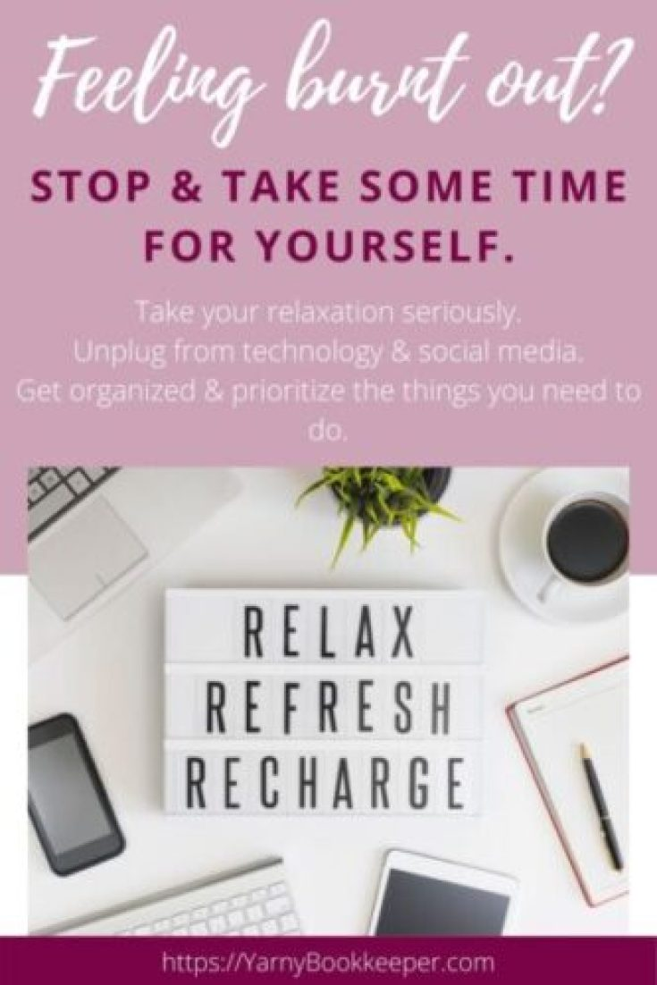 If you're feeling burnt out, learn to take your relaxation seriously, unplug from technology & social media, get yourself organized.