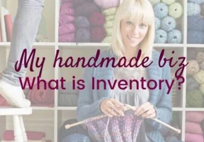 My Handmade Biz-What is Inventory?