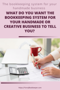 What do you want the bookkeeping system for your handmade or creative biz to tell you?