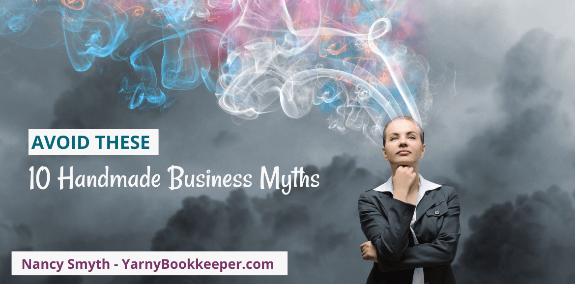 FREE Workshop: 10 Handmade business myths that will BLOW your mind! presented by YarnyBookkeeper.com
