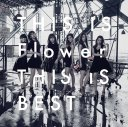 Flower - THIS IS Flower THIS IS BEST