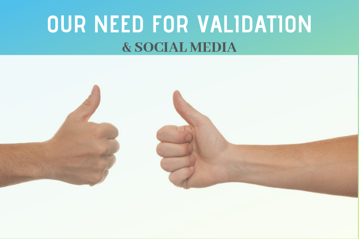 Our need for validation and social media