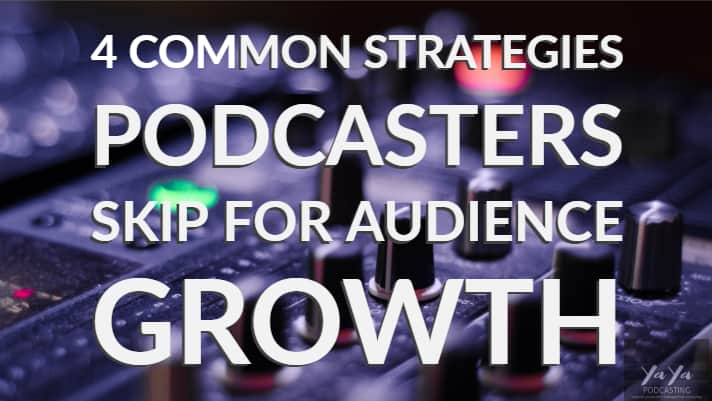 4 Common Strategies Podcasters Skip for Audience Growth