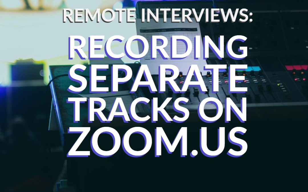 Remote Podcast Interviews: Recording separate tracks on Zoom.us
