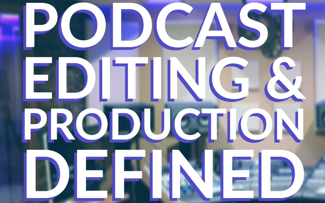 What is Podcast Editing and Production?
