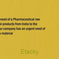 Urgent need of a Pharmaceutical raw  material products from India to the  USA.