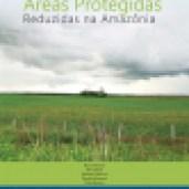 Desmatamento em Áreas Protegidas Reduzidas na Amazônia