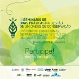 III Seminário de Boas Práticas na Gestão de Unidades de Conservação I Fórum Internacional de Parcerias na Gestão de Unidades de Conservação