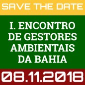 I. ENCONTRO DE GESTORES AMBIENTAIS DA BAHIA - NOVA DATA: 08.11.2018!!!
