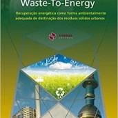 Waste-To-Energy. Recuperação Energética Como Forma Ambientalmente Adequada de Destinação dos Resíduo