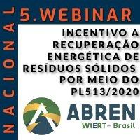 5. WEBINAR ABREN: INCENTIVO A RECUPERAÇÃO ENERGÉTICA DE RESÍDUOS SÓLIDOS POR MEIO DO PL513/2020