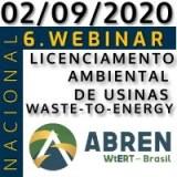 6. WEBINAR ABREN: LICENCIAMENTO AMBIENTAL DE USINAS WASTE TO ENERGY