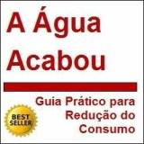 A ÁGUA ACABOU - GUIA PRÁTICO PARA REDUÇÃO DO CONSUMO