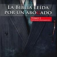 Comprar LA BIBLIA LEÍDA POR UN ABOGADO. TOMO 1 antiguo testamento De Leatodo.