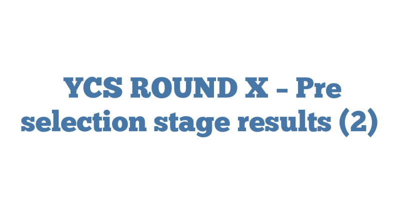 YCS ROUND X – Pre selection stage results (2)