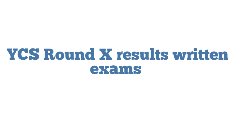 YCS Round X results written exams