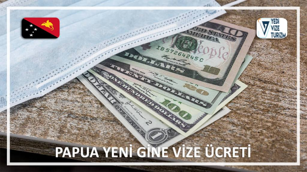 Vize Ücreti Papua Yeni Gine