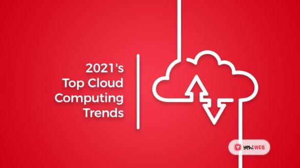 2021's Top Cloud Computing Trends -Yehiweb