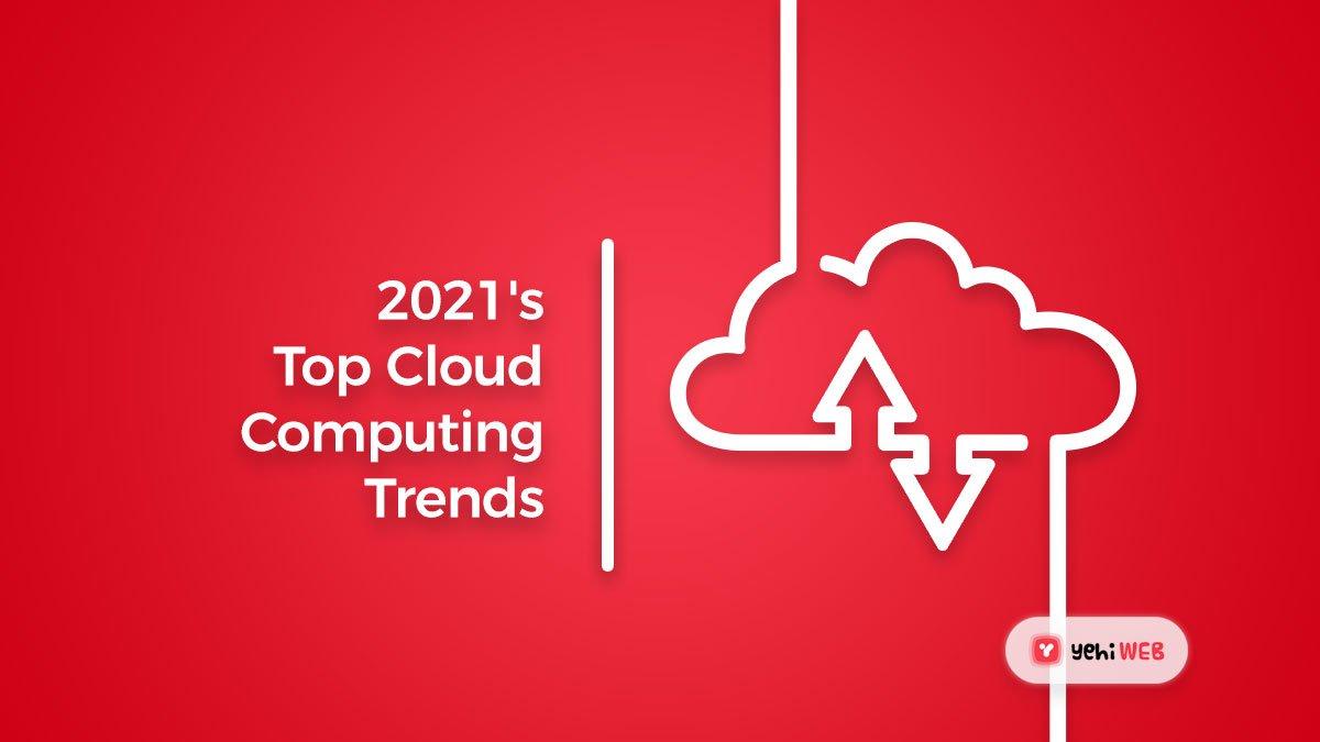 2021's Top Cloud Computing Trends