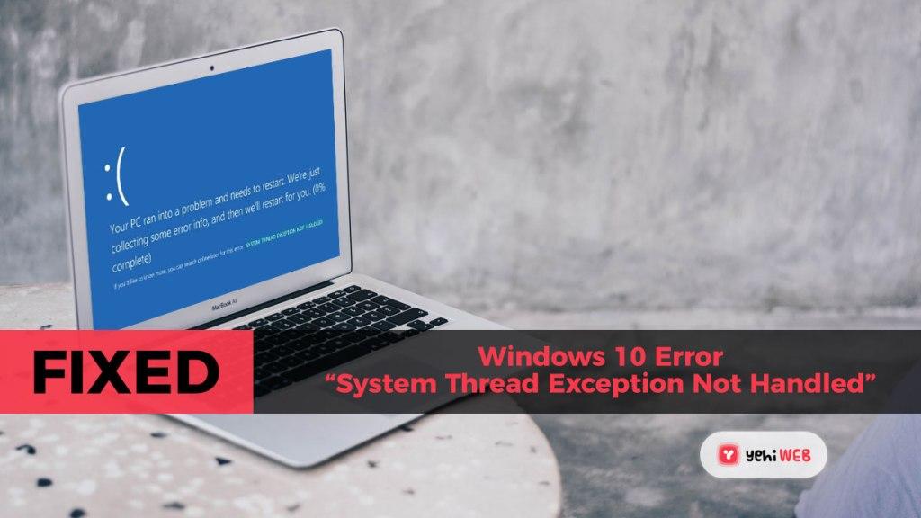 "Fix: Windows 10 Error ""System Thread Exception Not Handled yehiweb"