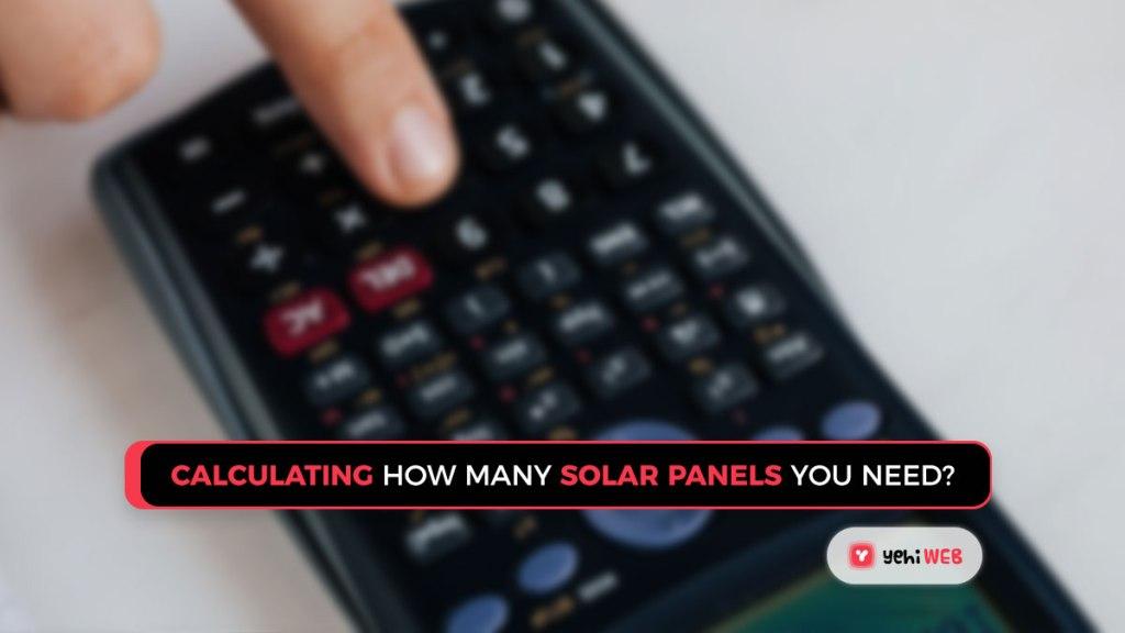 calculating how many solar panels you need yehiweb