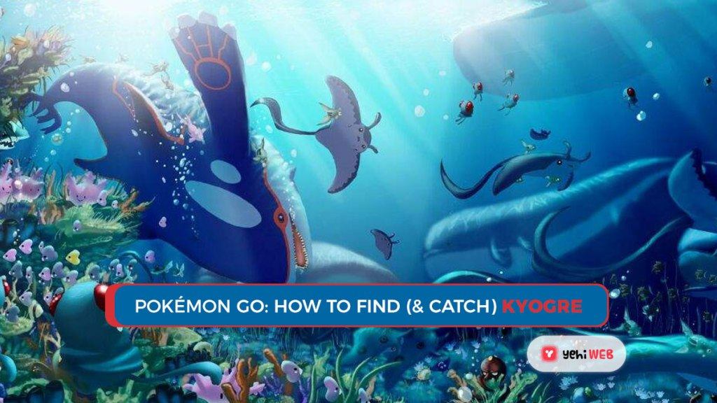 how to find & catch kyogre in pokiemon go yehiweb