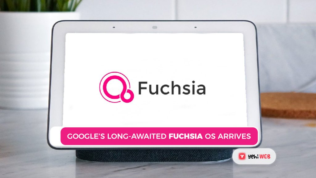 Google's long awaited Fuchsia OS arrives first on Nest Hub yehiweb