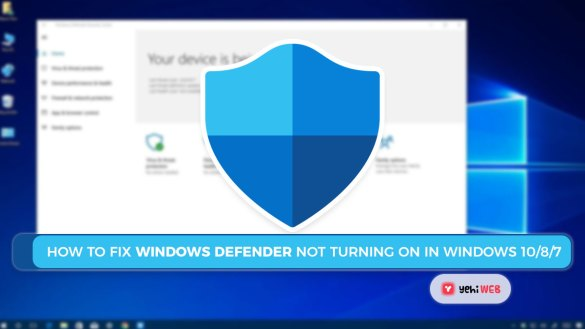 How To Fix Windows Defender Not Turning on in Windows 10 8 7 Yehiweb