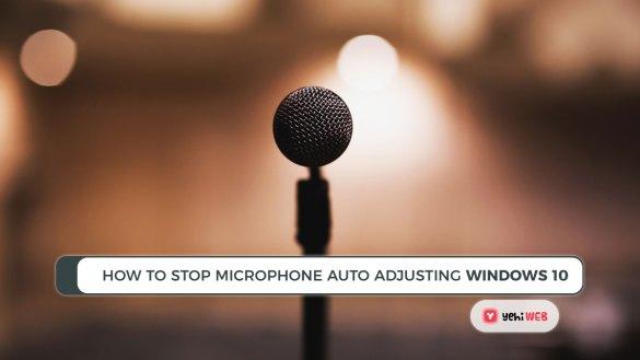 How To Stop Microphone Auto Adjusting windows 10 Yehiweb