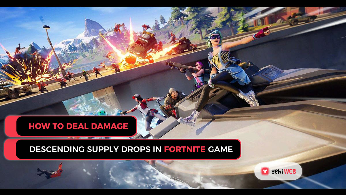 How to Deal Damage toDescending Supply Drops in Fortnite Game