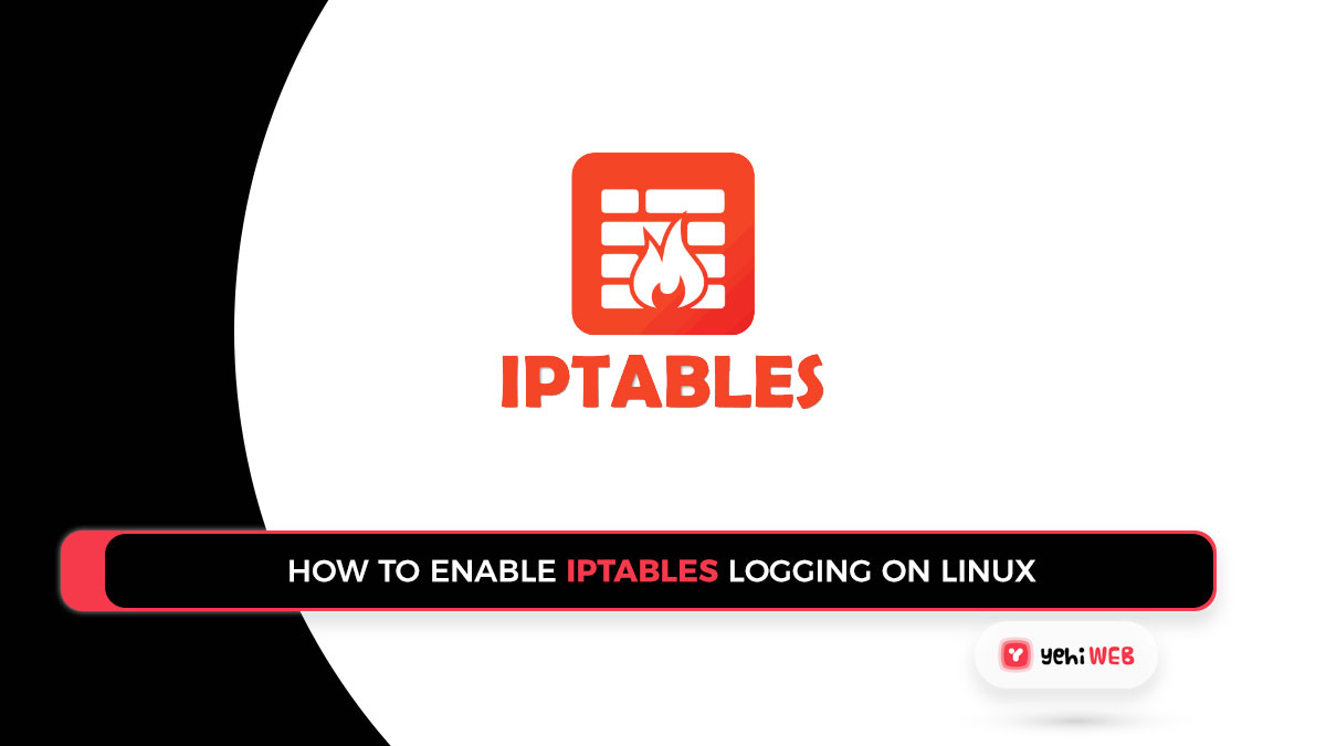 How to Enable Iptables Logging on Linux [ Easy Guide ]