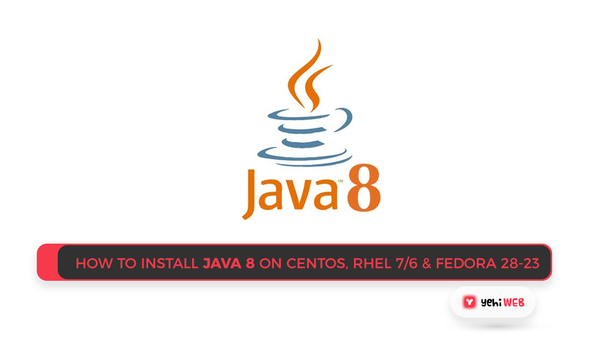 How to Install JAVA 8 on CentOS, RHEL 7/6 & Fedora 28-23 Easy Guide