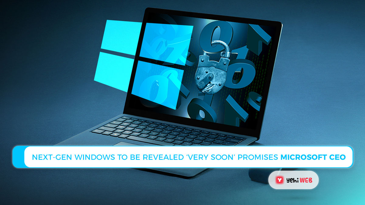 Next-Gen Windows to be revealed 'very soon' Promises Microsoft CEO