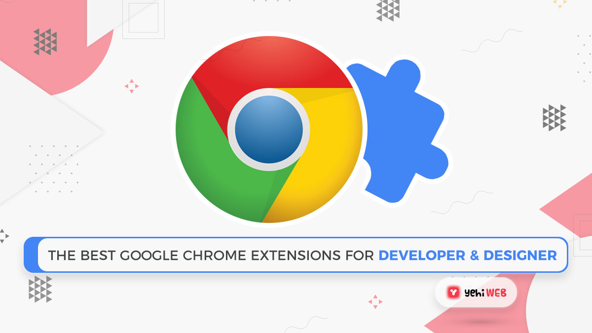 The Best Google Chrome Extensions For Developers and Designers