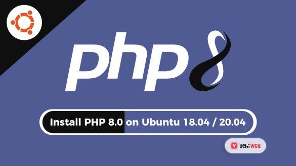 Install PHP 8.0 on Ubuntu 18.04 / 20.04 Yehiweb