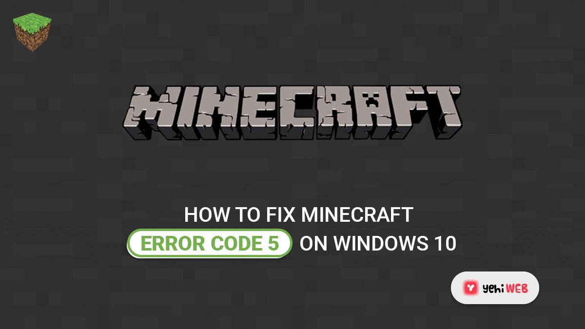 How To Fix Minecraft Error code 5 On Windows 10