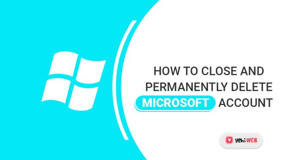 How to Close and Permanently Delete Microsoft Account yehiweb