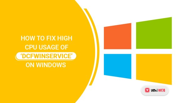 How to Fix High CPU Usage of 'DCFWinService' on Windows yehiweb