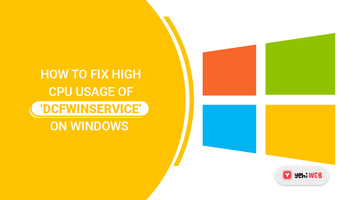 How to Fix HighCPU Usage of 'DCFWinService' on Windows