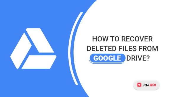 How to Recover Deleted Files from Google Drive yehiweb
