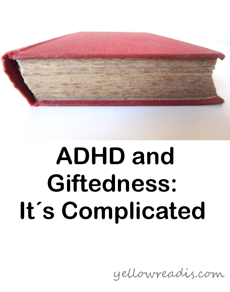 Picture: Old Book with Red Cover on Side. Text: ADHD and Giftedness: It's Complicated. yellowreadis.com